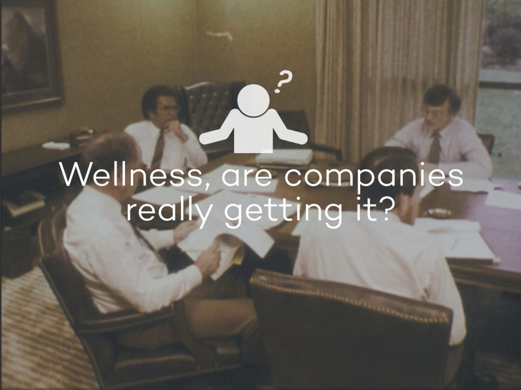 Wellness, Are Companies Really Getting It?…