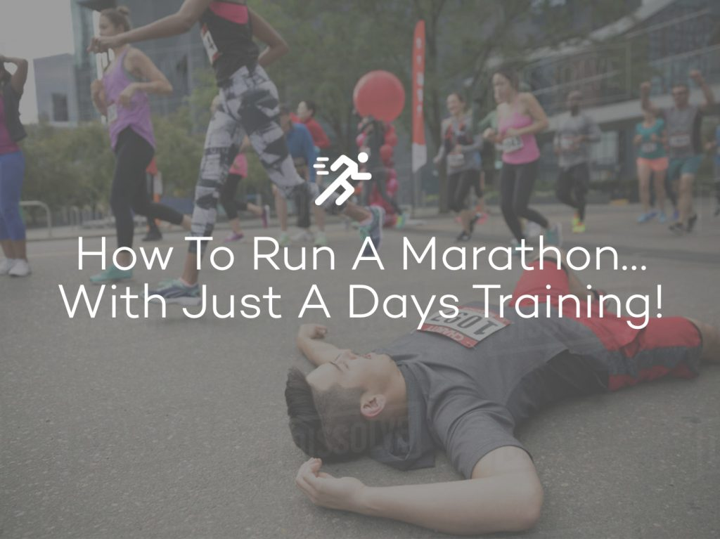 How To Run A Marathon… With Just A Days Training!