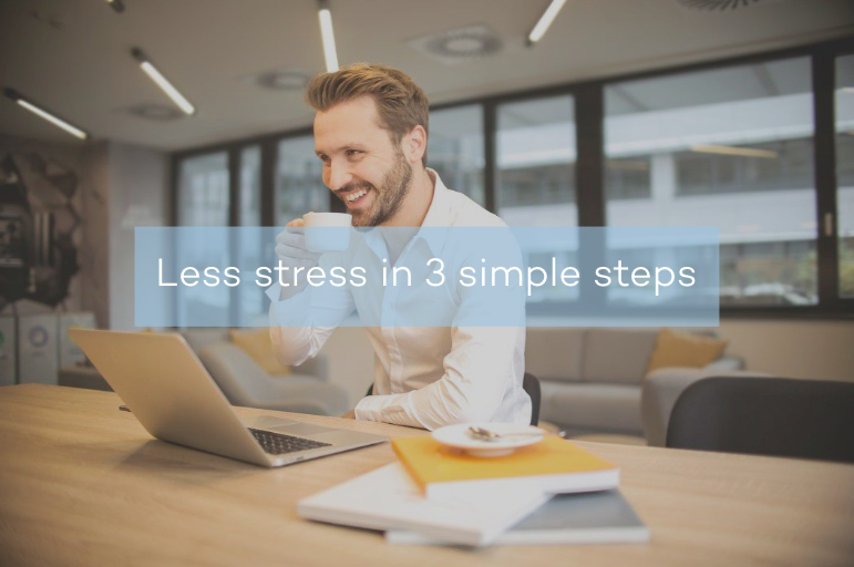 Less stress in 3 simple steps